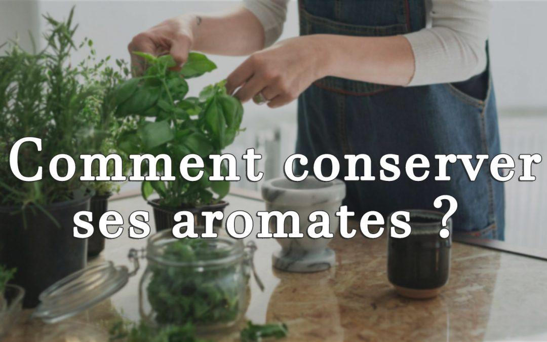 Comment conserver ses herbes aromatiques?
